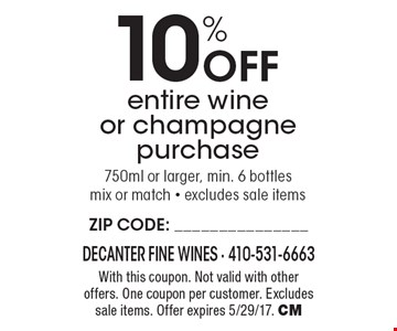 10% Off entire wine or champagne purchase. 750ml or larger, min. 6 bottles mix or match - excludes sale items. With this coupon. Not valid with other offers. One coupon per customer. Excludes sale items. Offer expires 5/29/17. CM