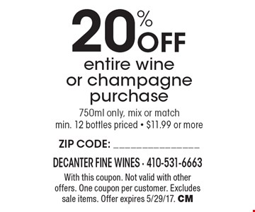 20% Off entire wine or champagne purchase. 750ml only, mix or match min. 12 bottles priced - $11.99 or more. With this coupon. Not valid with other offers. One coupon per customer. Excludes sale items. Offer expires 5/29/17. CM