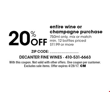 20% off entire wine or champagne purchase 750ml only, mix or match min. 12 bottles priced $11.99 or more. With this coupon. Not valid with other offers. One coupon per customer. Excludes sale items. Offer expires 4/28/17. CM