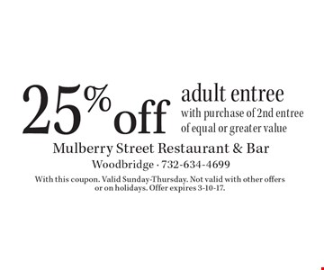25% off adult entree with purchase of 2nd entree of equal or greater value. With this coupon. Valid Sunday-Thursday. Not valid with other offers or on holidays. Offer expires 3-10-17.
