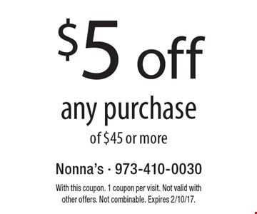 $5 off any purchase of $45 or more. With this coupon. 1 coupon per visit. Not valid with other offers. Not combinable. Expires 2/10/17.