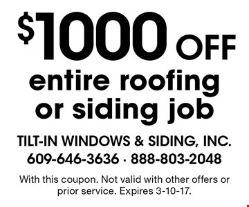 $1000 off entire roofing or siding job. With this coupon. Not valid with other offers or prior service. Expires 3-10-17.