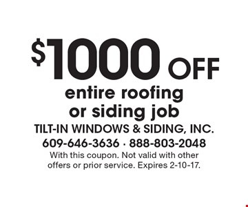 $1000 Off entire roofing or siding job. With this coupon. Not valid with other offers or prior service. Expires 2-10-17.