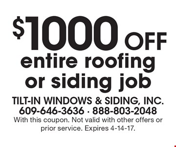 $1000 Off entire roofing or siding job. With this coupon. Not valid with other offers or prior service. Expires 4-14-17.