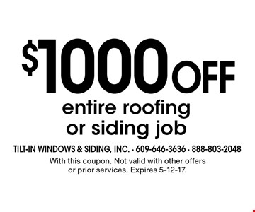 $1000 off entire roofing or siding job. With this coupon. Not valid with other offers or prior services. Expires 5-12-17.