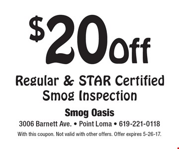 $20 off Regular & STAR CertifiedSmog Inspection. With this coupon. Not valid with other offers. Offer expires 5-26-17.
