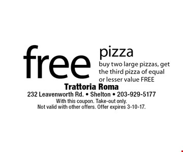 free pizza buy two large pizzas, getthe third pizza of equalor lesser value FREE. With this coupon. Take-out only. Not valid with other offers. Offer expires 3-10-17.