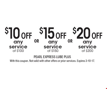 $10 OFF any service of $100. $15 OFF any service of $150. $20 OFF any service of $200. With this coupon. Not valid with other offers or prior services. Expires 3-10-17.