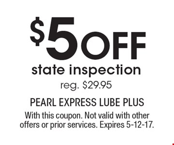 $5 OFF state inspectionreg. $29.95. With this coupon. Not valid with other offers or prior services. Expires 5-12-17.