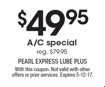 $49.95 A/C special reg. $79.95. With this coupon. Not valid with other offers or prior services. Expires 5-12-17.