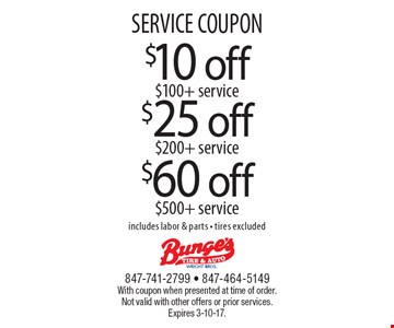SERVICE COUPON $10 off $100+ service OR $25 off $200+ service OR $60 off $500+ service. Includes labor & parts - tires excluded. With coupon when presented at time of order. Not valid with other offers or prior services. Expires 3-10-17.