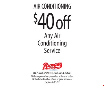 AIR CONDITIONING $40 off Any Air Conditioning Service. With coupon when presented at time of order. Not valid with other offers or prior services. Expires 4-21-17.