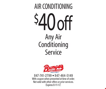 $40 off Any Air Conditioning Service. With coupon when presented at time of order. Not valid with other offers or prior services. Expires 8-11-17.