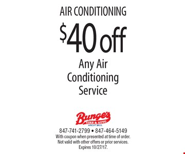AIR CONDITIONING $40 off Any Air Conditioning Service. With coupon when presented at time of order. Not valid with other offers or prior services. Expires 10/27/17.