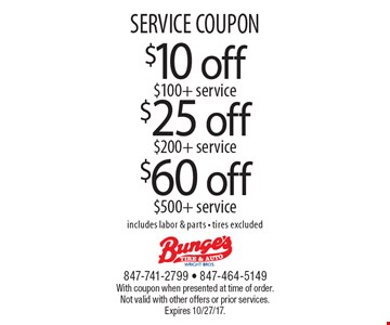 SERVICE COUPON. $25 off $200+ service. $60 off $500+ service. $10 off $100+ service. Includes labor & parts - tires excluded. With coupon when presented at time of order. Not valid with other offers or prior services. Expires 10/27/17.