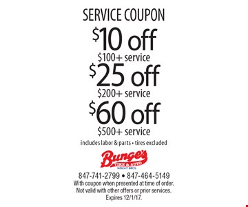 SERVICE COUPON $10 off $100+ service. $25 off $200+ service. $60 off $500+ service. includes labor & parts - tires excluded. With coupon when presented at time of order. Not valid with other offers or prior services. Expires 12/1/17.