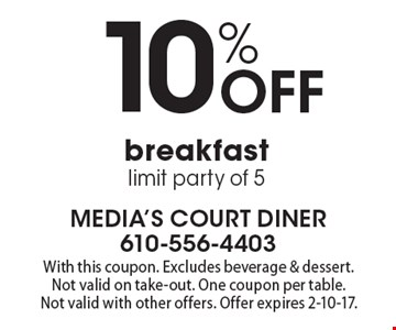 10% Off breakfast, limit party of 5. With this coupon. Excludes beverage & dessert. Not valid on take-out. One coupon per table. Not valid with other offers. Offer expires 2-10-17.
