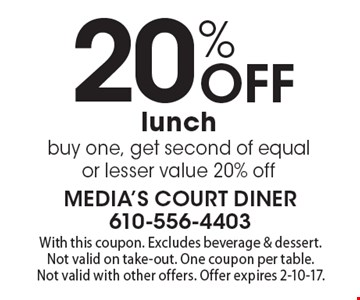 20% Off lunch! Buy one, get second of equal or lesser value 20% off. With this coupon. Excludes beverage & dessert. Not valid on take-out. One coupon per table. Not valid with other offers. Offer expires 2-10-17.