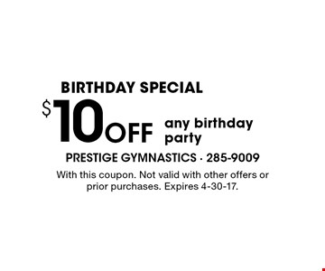 BIRTHDAY SPECIAL! $10 Off any birthday party. With this coupon. Not valid with other offers or prior purchases. Expires 4-30-17.