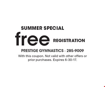 SUMMER SPECIAL Free REGISTRATION. With this coupon. Not valid with other offers or prior purchases. Expires 6-30-17.