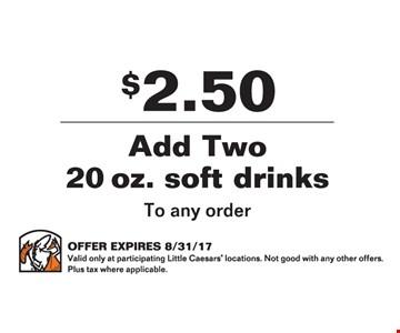 $2.50 Add Two 20 oz. Soft Drinks