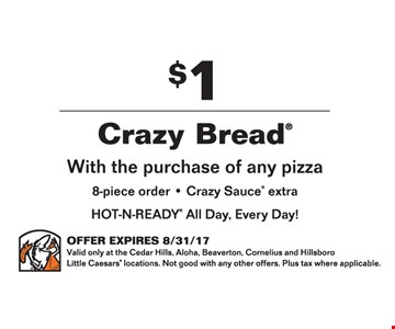 $1 Crazy Bread with the purchase of any pizza