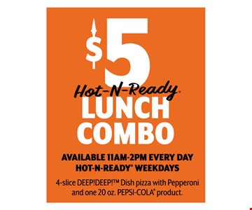 $5 Hot-N-Ready Lunch Combo