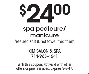 $24.00 spa pedicure/manicure. Free sea salt & hot towel treatment. With this coupon. Not valid with other offers or prior services. Expires 3-3-17.