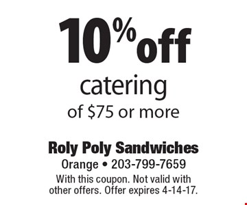 10% off catering of $75 or more. With this coupon. Not valid with other offers. Offer expires 4-14-17.