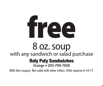 Free 8 oz. soup with any sandwich or salad purchase. With this coupon. Not valid with other offers. Offer expires 4-14-17.