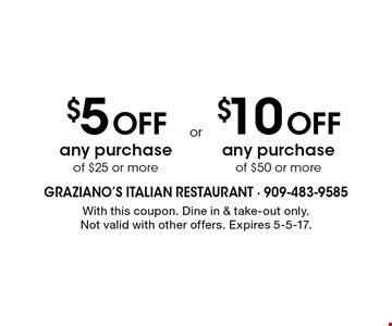 $5 OFF any purchase of $25 or more OR $10 OFF any purchase of $50 or more. With this coupon. Dine in & take-out only. Not valid with other offers. Expires 5-5-17.