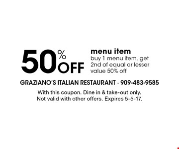 50% OFF menu item. Buy 1 menu item, get 2nd of equal or lesser value 50% off. With this coupon. Dine in & take-out only.Not valid with other offers. Expires 5-5-17.