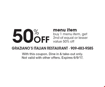 50% OFF menu item. Buy 1 menu item, get 2nd of equal or lesser value 50% off. With this coupon. Dine in & take-out only. Not valid with other offers. Expires 6/9/17.