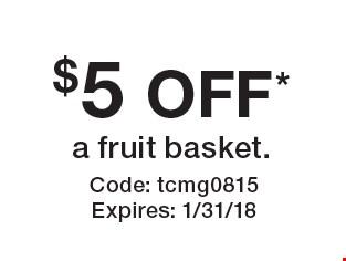 $5 OFF* a fruit basket. Code: tcmg0815. Expires: 1/31/18