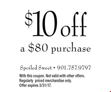 $10 off a $80 purchase. With this coupon. Not valid with other offers. Regularly priced merchandise only. Offer expires 3/31/17. G