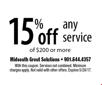 15% off any service of $200 or more. With this coupon. Services not combined. Minimum charges apply. Not valid with other offers. Expires 5/26/17.
