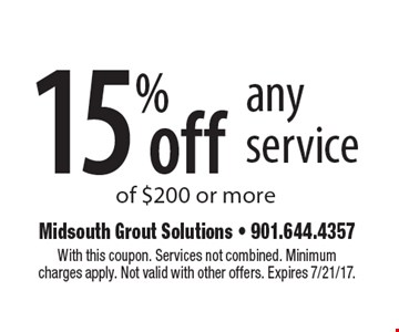 15% off any service of $200 or more. With this coupon. Services not combined. Minimum charges apply. Not valid with other offers. Expires 7/21/17.