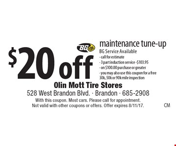 $20 off maintenance tune-up BG Service Available- call for estimate- 3 part induction service -$103.95- on $100.00 purchase or greater- you may also use this coupon for a free 30k, 50k or 90k mile inspection. With this coupon. Most cars. Please call for appointment. Not valid with other coupons or offers. Offer expires 8/11/17.