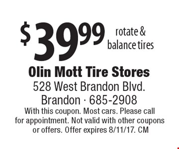 $39.99 rotate & balance tires . With this coupon. Most cars. Please call for appointment. Not valid with other coupons or offers. Offer expires 8/11/17. CM