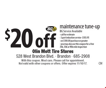 $20 off maintenance tune-up BG Service Available- call for estimate- 3 part induction service -$103.95- on $100.00 purchase or greater- you may also use this coupon for a free 30k, 50k or 90k mile inspection. With this coupon. Most cars. Please call for appointment. Not valid with other coupons or offers. Offer expires 11/10/17.