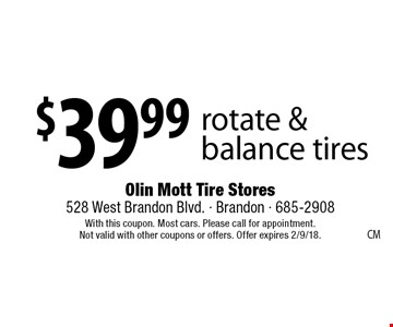 $39.99 rotate & balance tires. With this coupon. Most cars. Please call for appointment. Not valid with other coupons or offers. Offer expires 2/9/18.