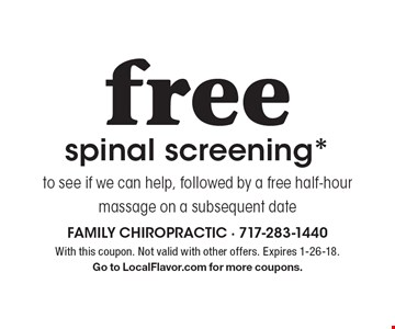 Free spinal screening* to see if we can help, followed by a free half-hour massage on a subsequent date. With this coupon. Not valid with other offers. Expires 1-26-18. Go to LocalFlavor.com for more coupons.