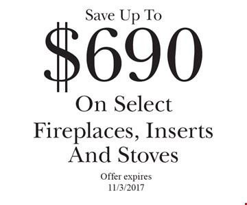 Save up to $690 on select fireplaces, inserts and stoves