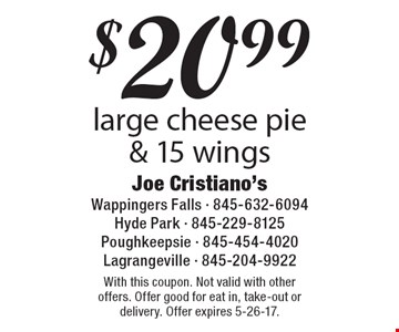 $20.99 for 1 large cheese pie & 15 wings. With this coupon. Not valid with other offers. Offer good for eat in, take-out or delivery. Offer expires 5-26-17.