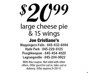 $20.99 large cheese pie & 15 wings. With this coupon. Not valid with other offers. Offer good for eat in, take-out or delivery. Offer expires 9-29-17.