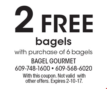 2 free bagels with purchase of 6 bagels. With this coupon. Not valid with other offers. Expires 2-10-17.
