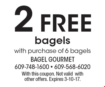2 free bagels with purchase of 6 bagels. With this coupon. Not valid with other offers. Expires 3-10-17.