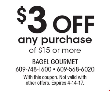 $3 off any purchase of $15 or more. With this coupon. Not valid with other offers. Expires 4-14-17.
