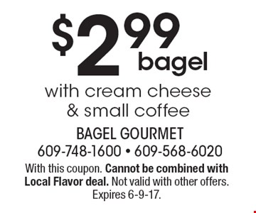 $2.99 bagel with cream cheese & small coffee. With this coupon. Cannot be combined with Local Flavor deal. Not valid with other offers. Expires 6-9-17.