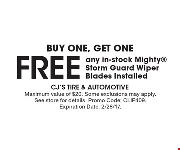 BUY ONE, GET ONE. FREE any in-stock Mighty Storm Guard Wiper Blades Installed. Maximum value of $20. Some exclusions may apply. See store for details. Promo Code: CLIP409. Expiration Date: 2/28/17.